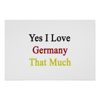 Yes I Love Germany That Much Poster