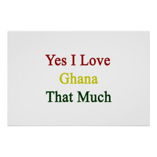 Yes I Love Ghana That Much Posters