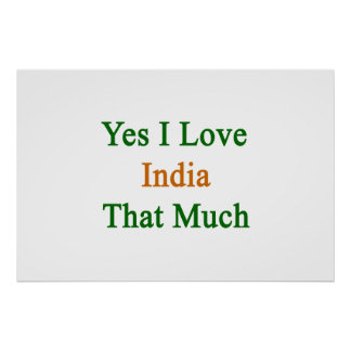 Yes I Love India That Much Posters