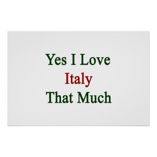 Yes I Love Italy That Much Print