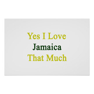 Yes I Love Jamaica That Much Posters