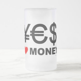 Yes! I love money! Frosted Glass Beer Mug