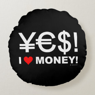 Yes! I love money! Round Pillow