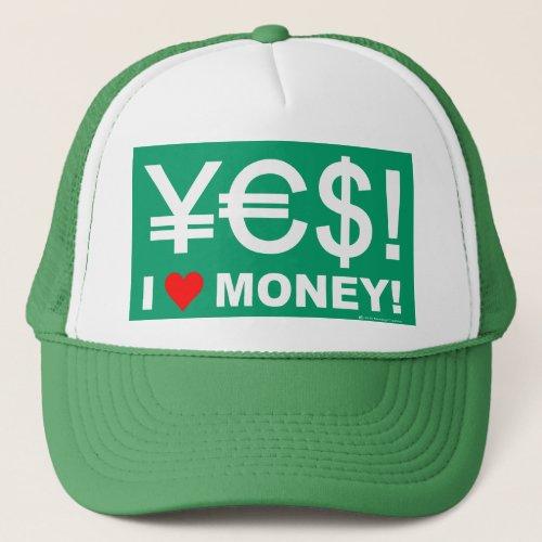 Yes I love money Trucker Hat