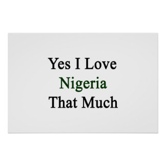 Yes I Love Nigeria That Much Posters