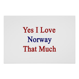 Yes I Love Norway That Much Print