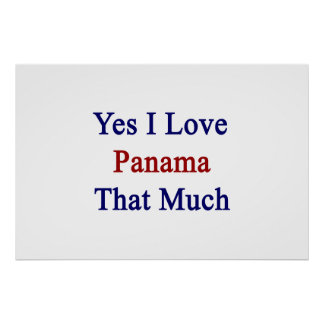 Yes I Love Panama That Much Print
