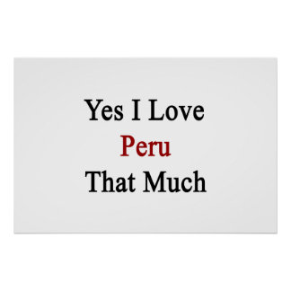 Yes I Love Peru That Much Poster