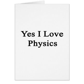 Yes I Love Physics Stationery Note Card