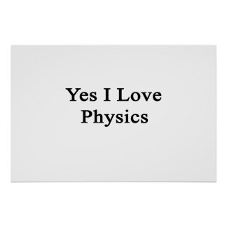 Yes I Love Physics Poster