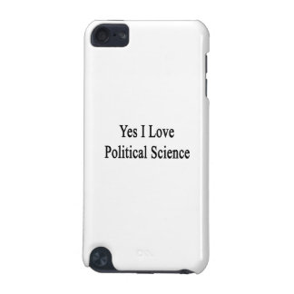 Yes I Love Political Science iPod Touch 5G Case