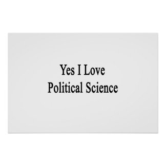 Yes I Love Political Science Poster