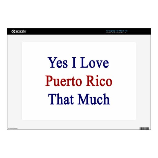 Yes I Love Puerto Rico That Much Decals For Laptops