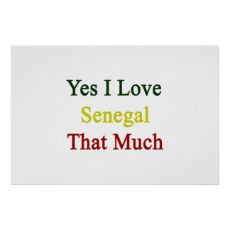 Yes I Love Senegal That Much Posters