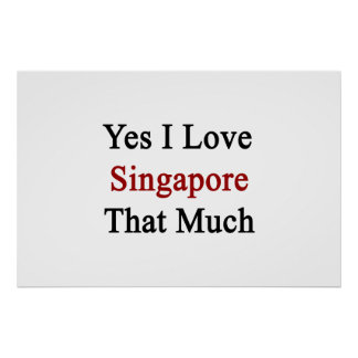 Yes I Love Singapore That Much Posters