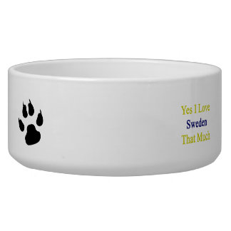 Yes I Love Sweden That Much Dog Water Bowl
