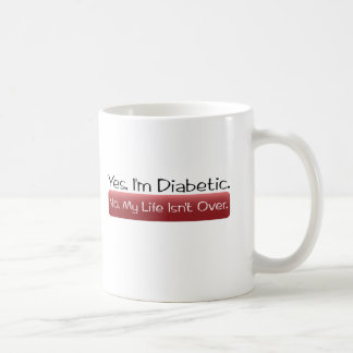 Yes, I'm Diabetic. No, My Life isn't Over. Coffee Mug