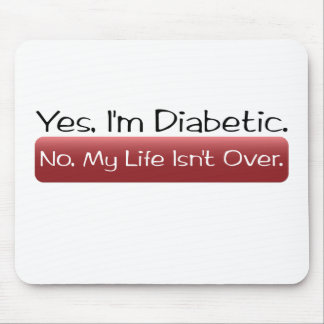 Yes, I'm Diabetic. No, My Life isn't Over. Mouse Pad