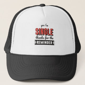 Yes I'm Single Thanks For The Reminder Trucker Hat