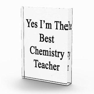 Yes I m The Best Chemistry Teacher Acrylic Award
