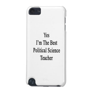 Yes I m The Best Political Science Teacher iPod Touch 5G Case