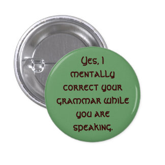 Yes, I mentally correct your grammar while you ... Pinback Button