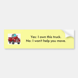 Yes I own this truck; No I won't help you move! Car Bumper Sticker