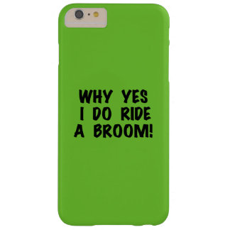 Yes I Ride a Broom Barely There iPhone 6 Plus Case