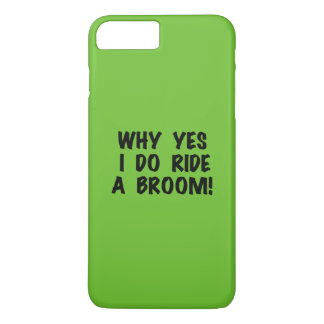 Yes I Ride a Broom iPhone 7 Plus Case