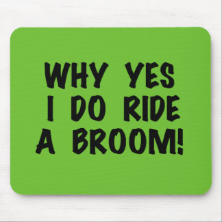 Yes I Ride a Broom Mouse Pad