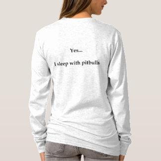 Yes... I sleep with pit bulls T-Shirt