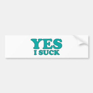 Yes, I Suck Bumper Stickers