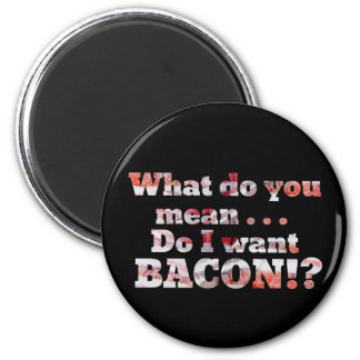 Yes, I Want Bacon! 2 Inch Round Magnet