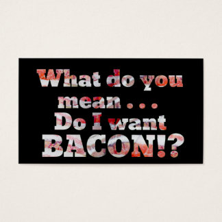 Yes, I Want Bacon! Business Card
