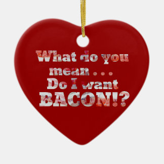 Yes, I Want Bacon! Ceramic Ornament