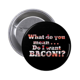 Yes, I Want Bacon! Pinback Button