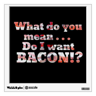 Yes, I Want Bacon! Wall Stickers