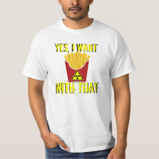 Yes, I want Fries With That T-Shirt