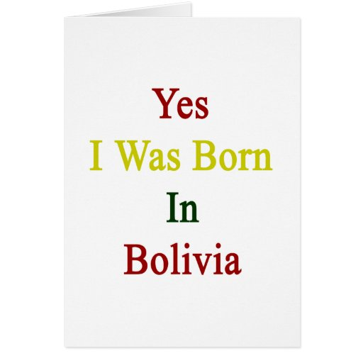 Yes I Was Born In Bolivia Greeting Card