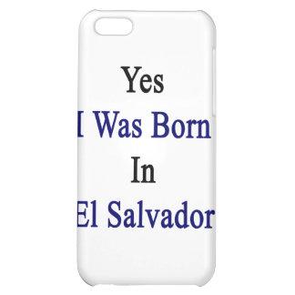 Yes I Was Born In El Salvador iPhone 5C Cases