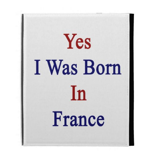 Yes I Was Born In France iPad Case
