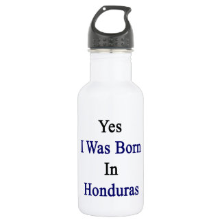 Yes I Was Born In Honduras 18oz Water Bottle