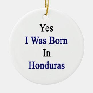Yes I Was Born In Honduras Christmas Tree Ornament