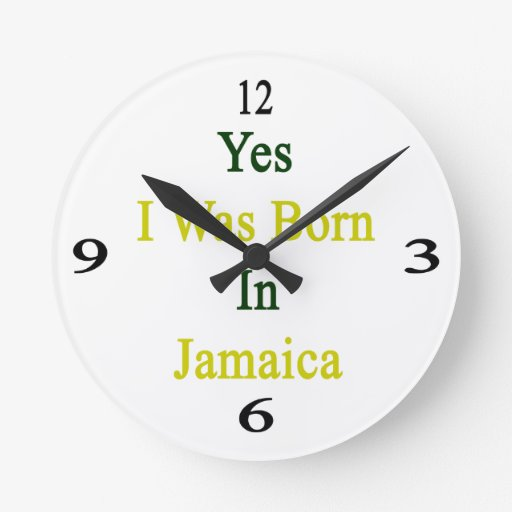 Yes I Was Born In Jamaica Wall Clock