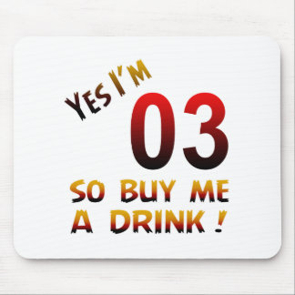Yes I'm 03 so buy me a drink ! Mouse Pad