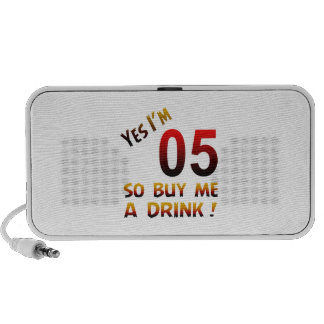 Yes I'm 05 so buy me a drink ! Travel Speakers