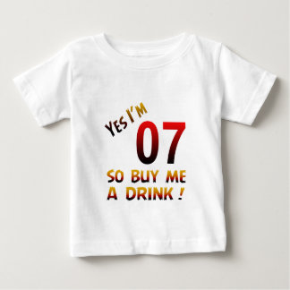Yes I'm 07 so buy me a drink ! T Shirt