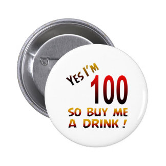 Yes I'm 100 so buy me a drink ! 2 Inch Round Button