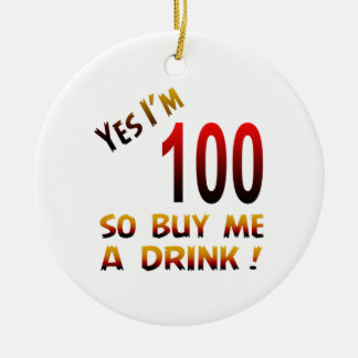 Yes I'm 100 so buy me a drink ! Ornament