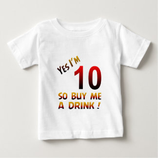 Yes I'm 10 so buy me a drink ! T-shirts